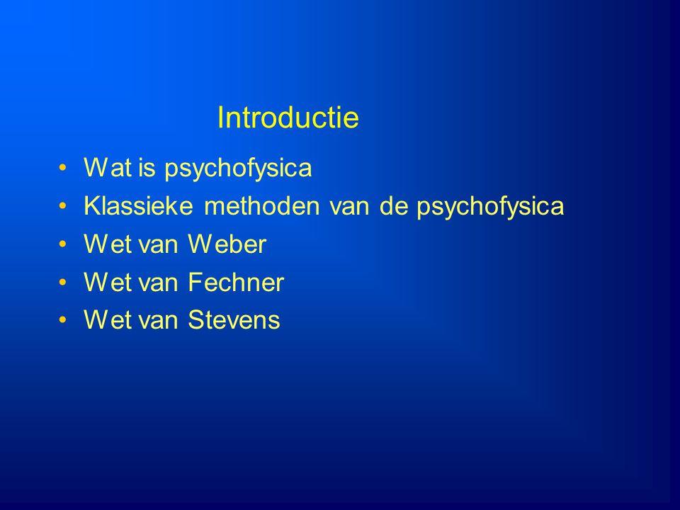 Introductie Wat is psychofysica Klassieke methoden van de psychofysica
