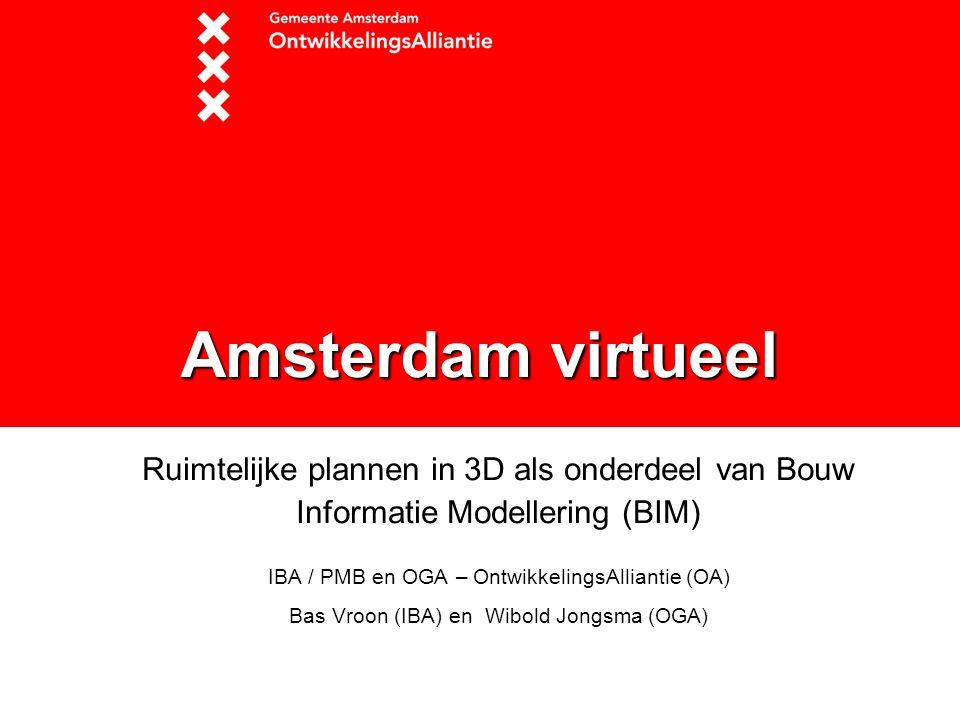 Amsterdam virtueel Ruimtelijke plannen in 3D als onderdeel van Bouw Informatie Modellering (BIM) IBA / PMB en OGA – OntwikkelingsAlliantie (OA)