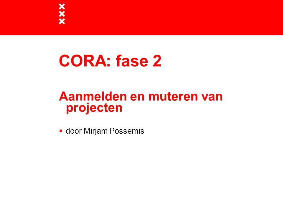 CORA: fase 2 Aanmelden en muteren van projecten door Mirjam Possemis
