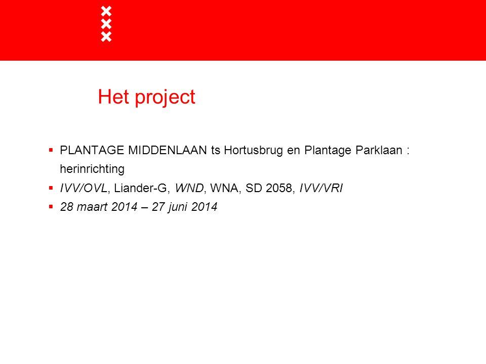 Het project PLANTAGE MIDDENLAAN ts Hortusbrug en Plantage Parklaan : herinrichting. IVV/OVL, Liander-G, WND, WNA, SD 2058, IVV/VRI.