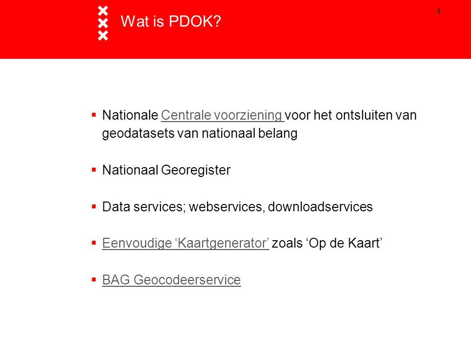 Wat is PDOK Nationale Centrale voorziening voor het ontsluiten van geodatasets van nationaal belang.