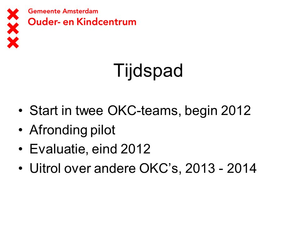 Tijdspad Start in twee OKC-teams, begin 2012 Afronding pilot