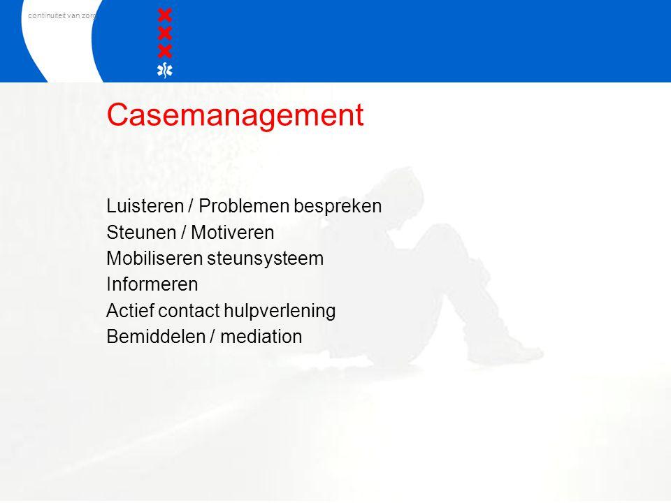Casemanagement Luisteren / Problemen bespreken Steunen / Motiveren