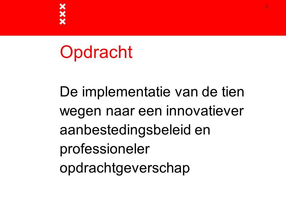 Opdracht De implementatie van de tien wegen naar een innovatiever aanbestedingsbeleid en professioneler opdrachtgeverschap.