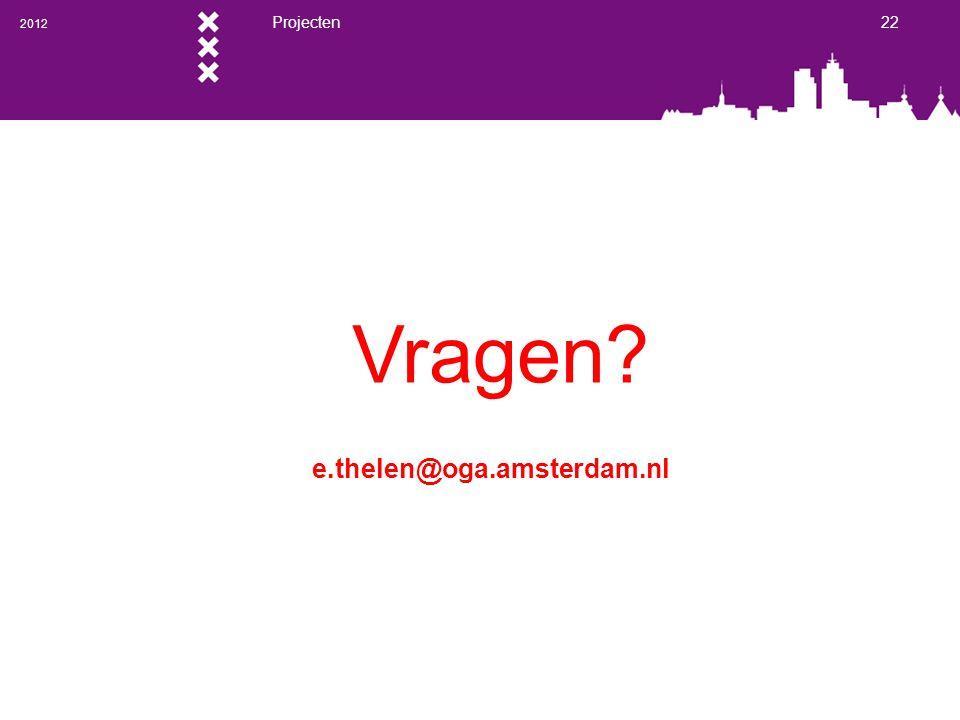 2012 Projecten 22 Vragen e.thelen@oga.amsterdam.nl