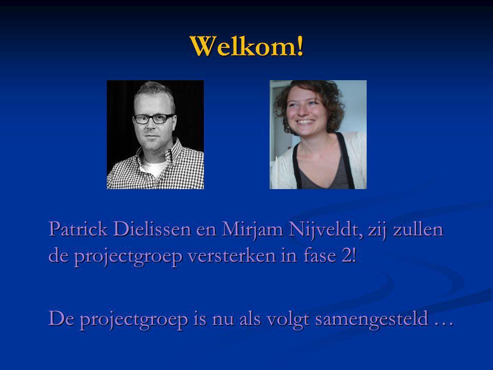 Welkom. Patrick Dielissen en Mirjam Nijveldt, zij zullen de projectgroep versterken in fase 2.