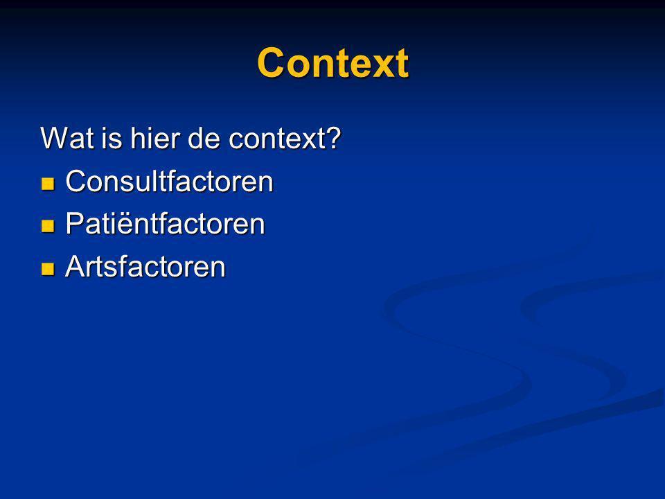 Context Wat is hier de context Consultfactoren Patiëntfactoren