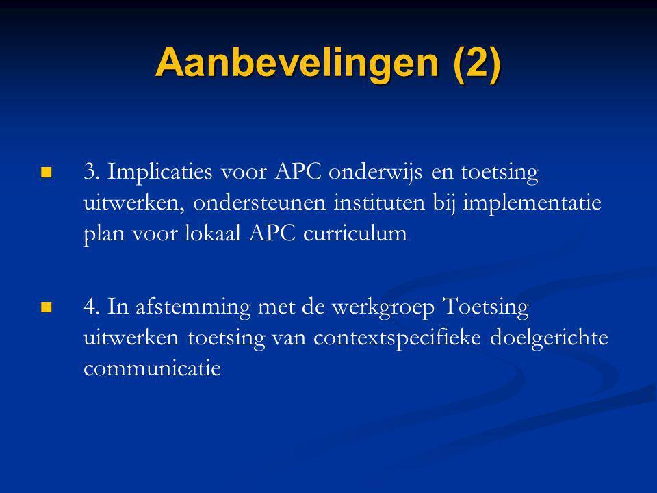Aanbevelingen (2) 3. Implicaties voor APC onderwijs en toetsing uitwerken, ondersteunen instituten bij implementatie plan voor lokaal APC curriculum.
