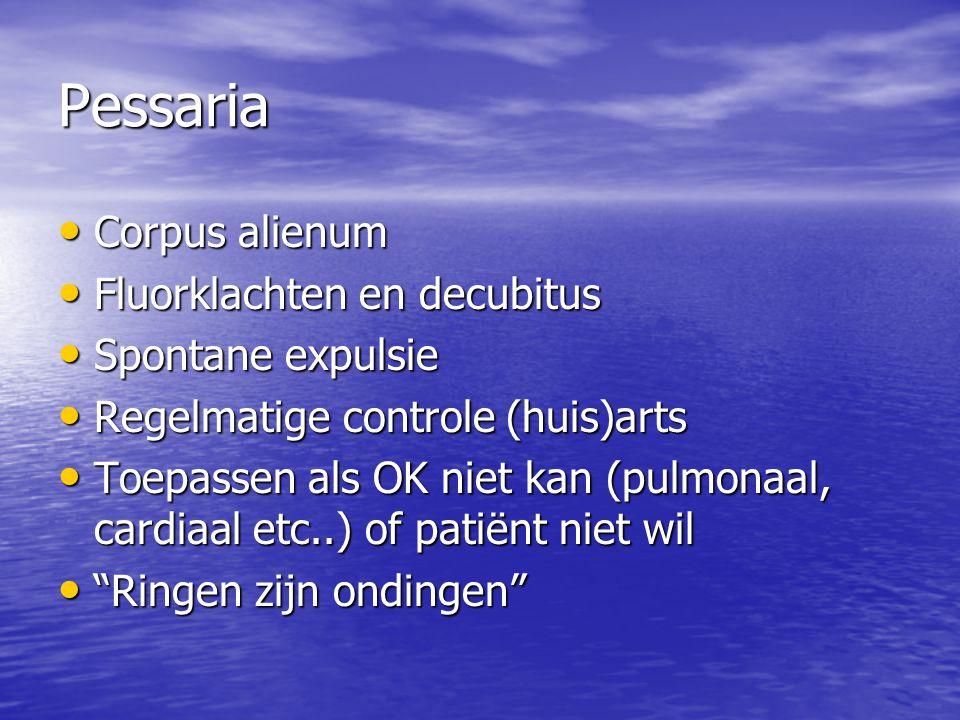 Pessaria Corpus alienum Fluorklachten en decubitus Spontane expulsie