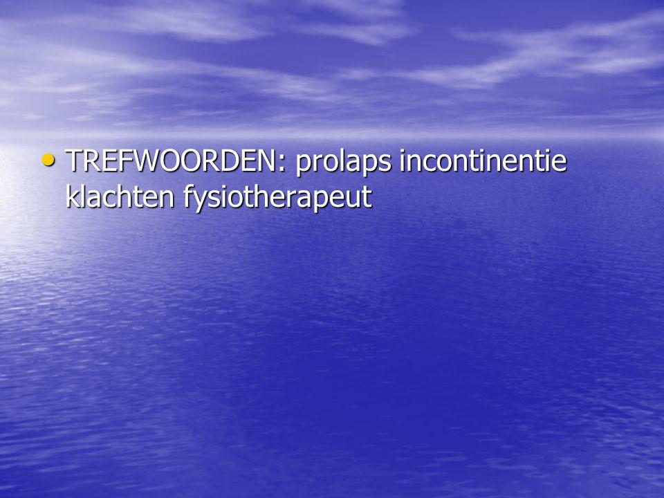 TREFWOORDEN: prolaps incontinentie klachten fysiotherapeut