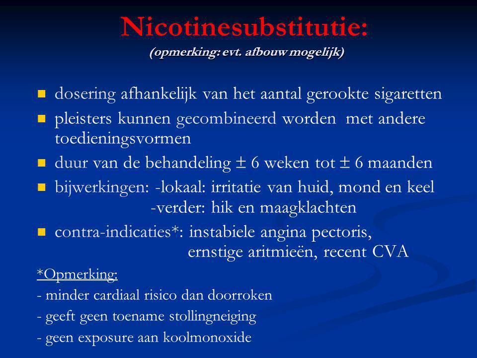 Nicotinesubstitutie: (opmerking: evt. afbouw mogelijk)