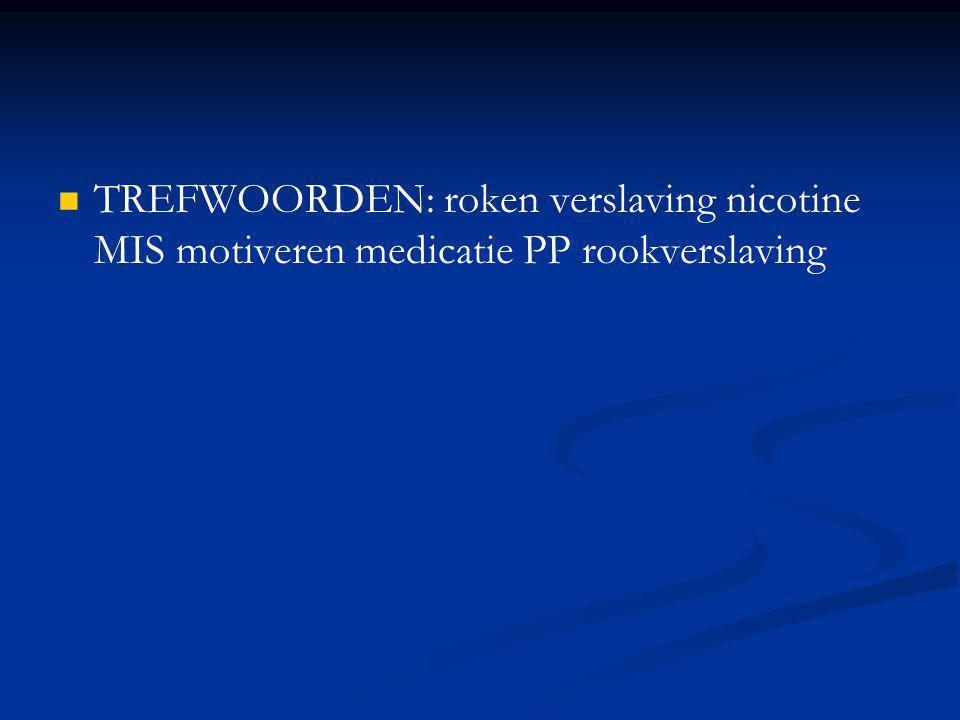 TREFWOORDEN: roken verslaving nicotine MIS motiveren medicatie PP rookverslaving