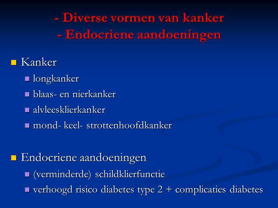 - Diverse vormen van kanker - Endocriene aandoeningen