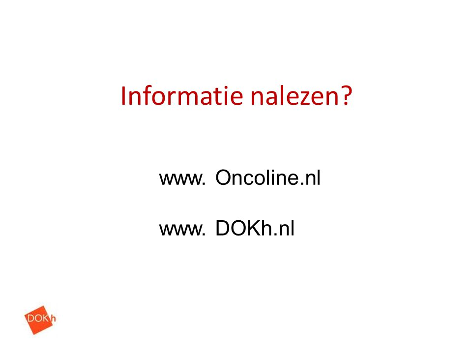 Informatie nalezen www. Oncoline.nl www. DOKh.nl