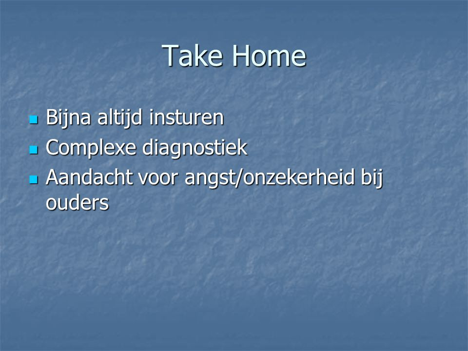 Take Home Bijna altijd insturen Complexe diagnostiek