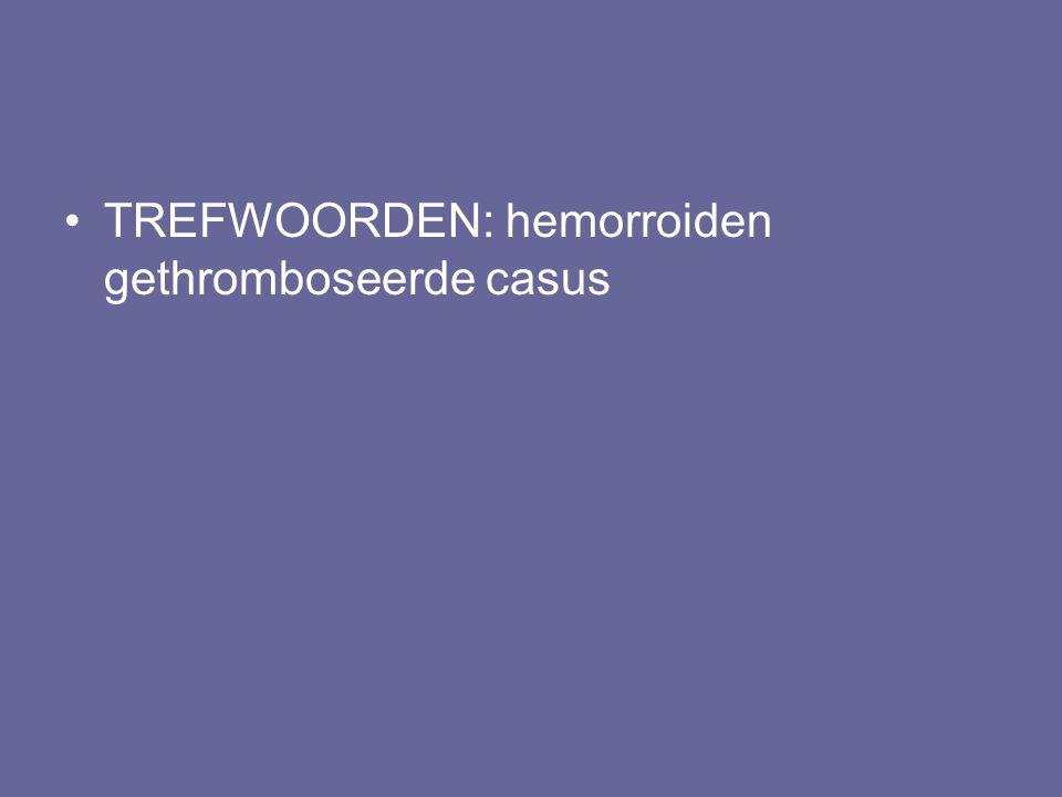 TREFWOORDEN: hemorroiden gethromboseerde casus