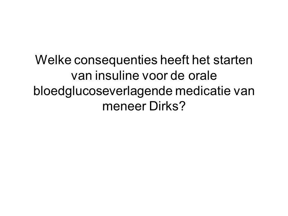 Welke consequenties heeft het starten van insuline voor de orale bloedglucoseverlagende medicatie van meneer Dirks
