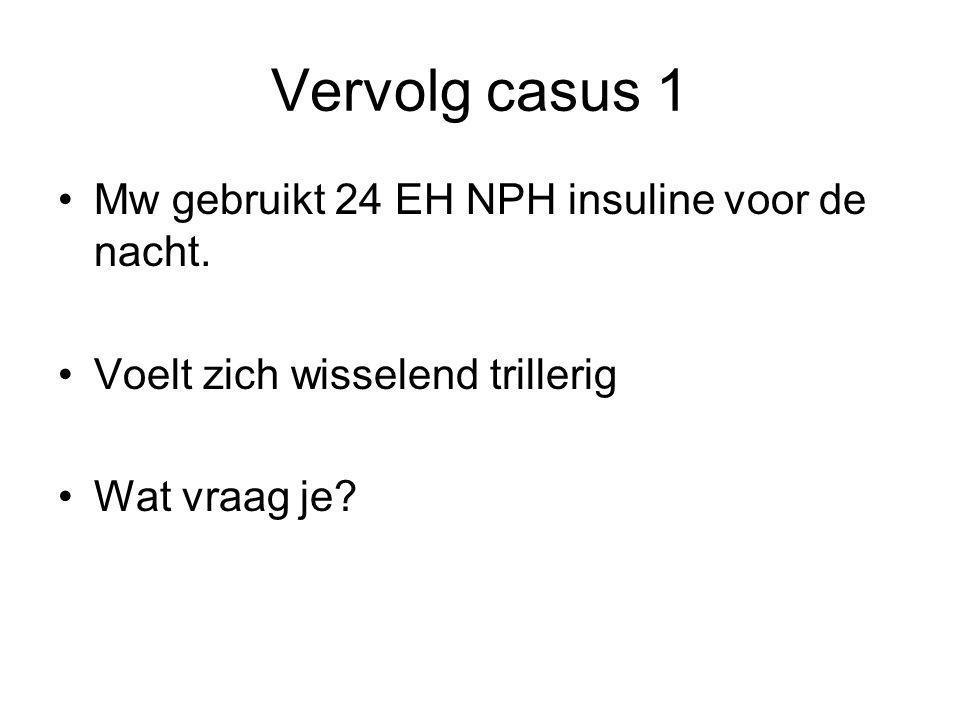 Vervolg casus 1 Mw gebruikt 24 EH NPH insuline voor de nacht.