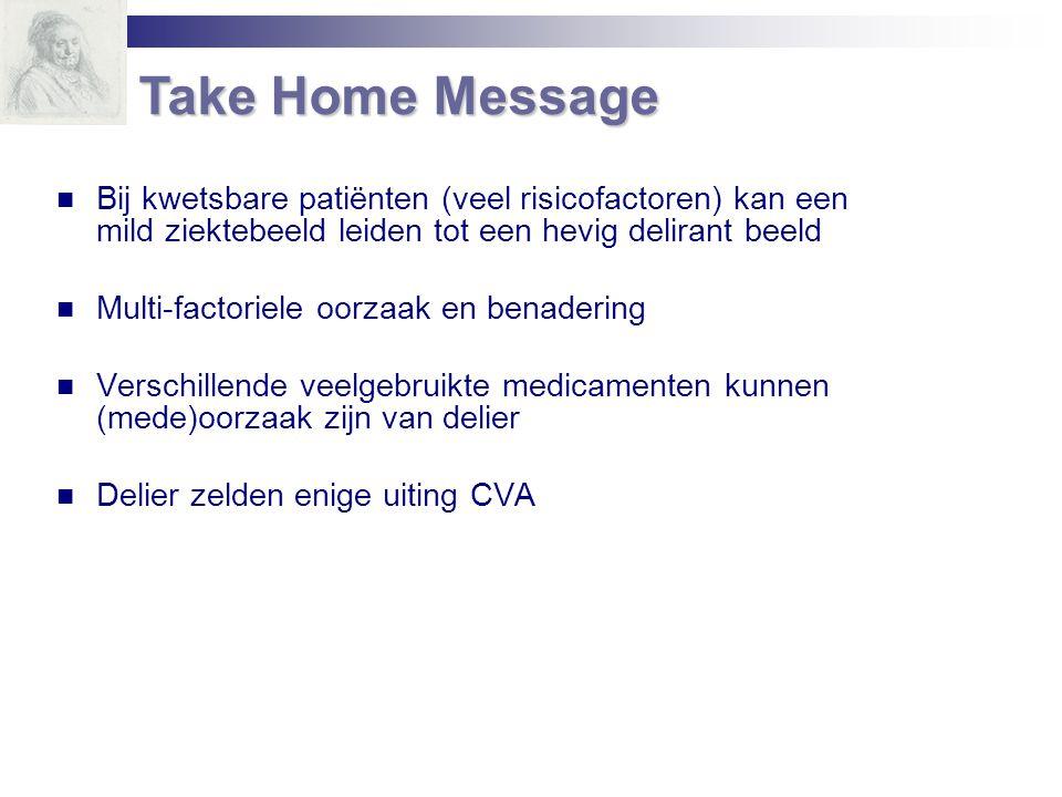 Take Home Message Bij kwetsbare patiënten (veel risicofactoren) kan een mild ziektebeeld leiden tot een hevig delirant beeld.
