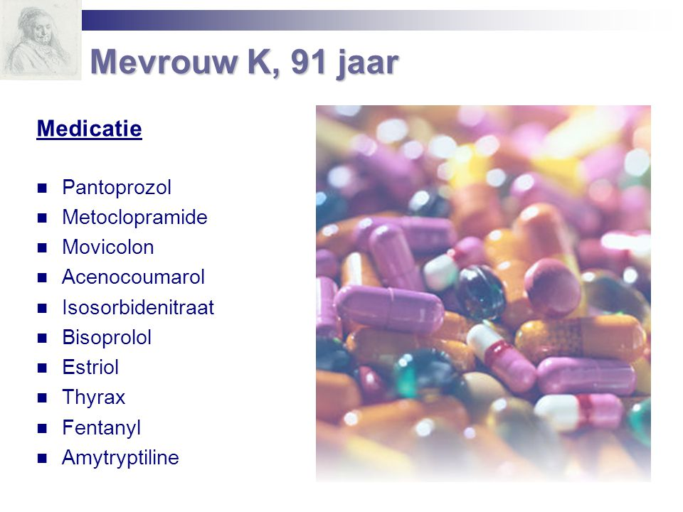 Mevrouw K, 91 jaar Medicatie Pantoprozol Metoclopramide Movicolon