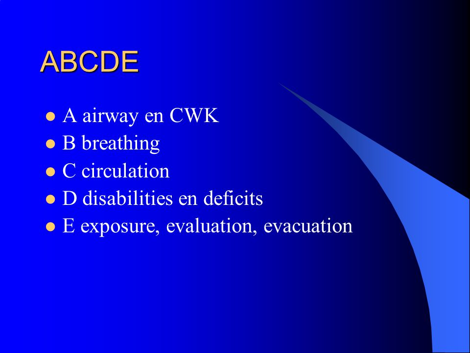 ABCDE A airway en CWK B breathing C circulation