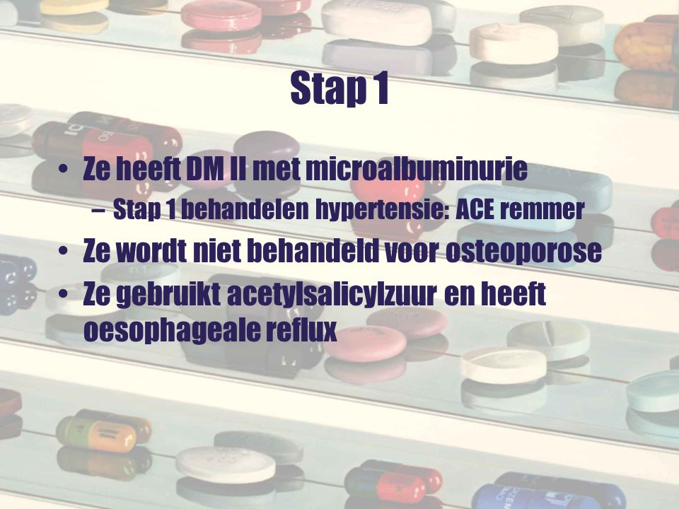 Stap 1 Ze heeft DM II met microalbuminurie