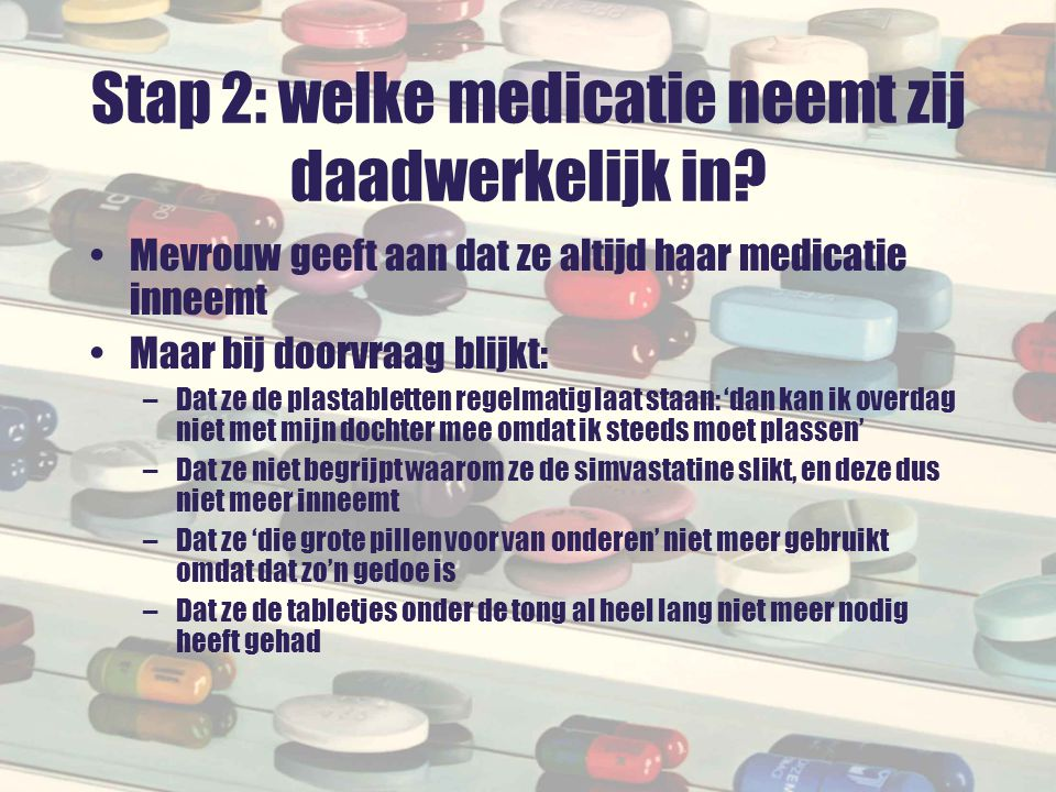 Stap 2: welke medicatie neemt zij daadwerkelijk in