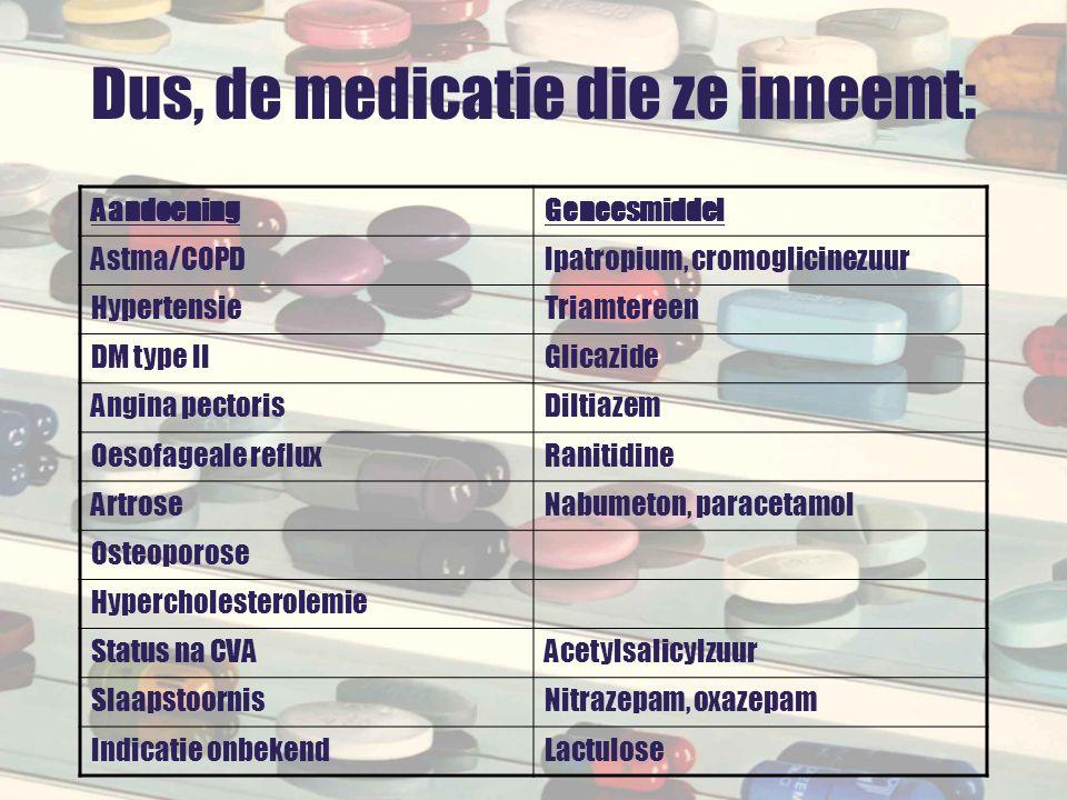 Dus, de medicatie die ze inneemt: