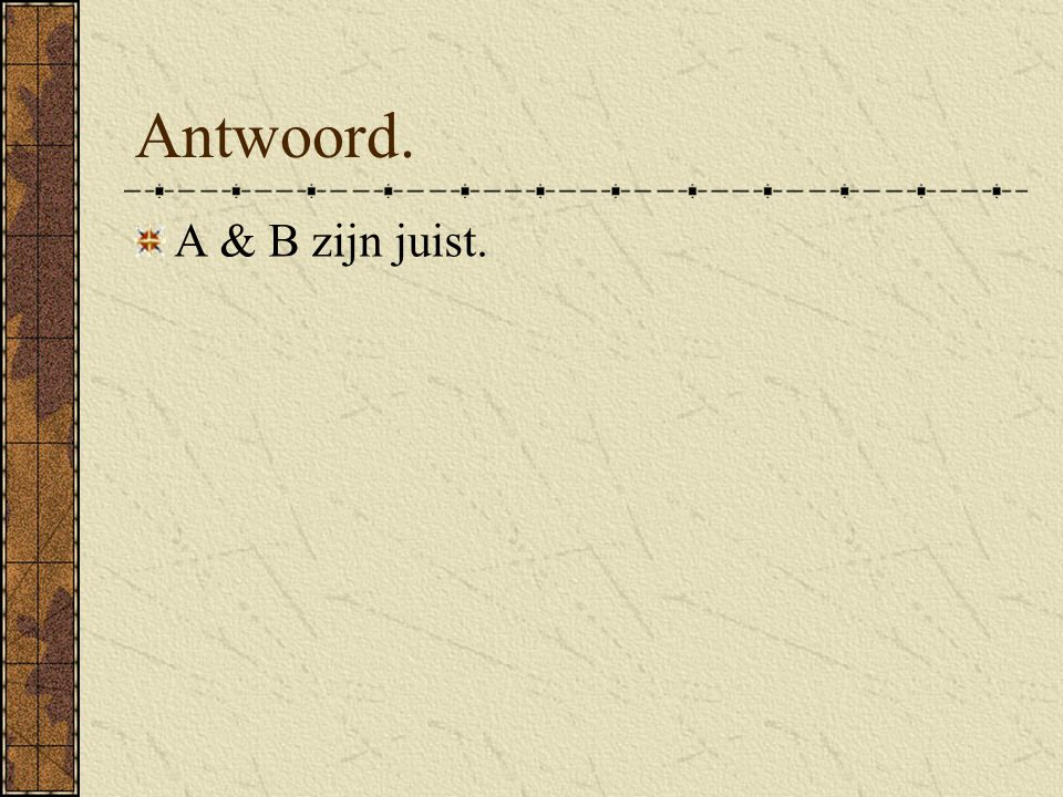Antwoord. A & B zijn juist.