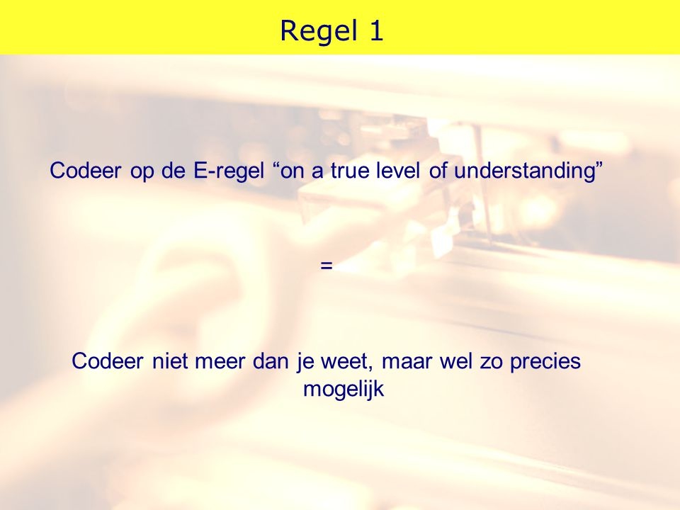 Regel 1 Codeer op de E-regel on a true level of understanding =