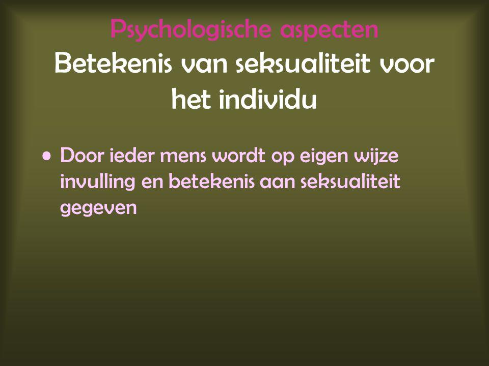 Psychologische aspecten Betekenis van seksualiteit voor het individu