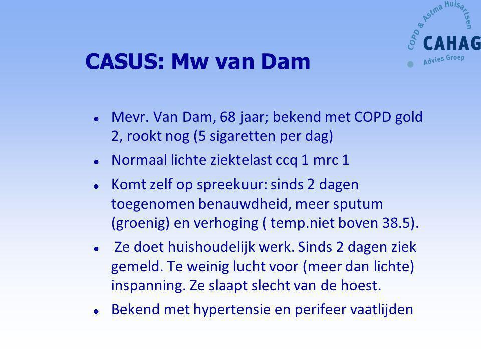 CASUS: Mw van Dam Mevr. Van Dam, 68 jaar; bekend met COPD gold 2, rookt nog (5 sigaretten per dag) Normaal lichte ziektelast ccq 1 mrc 1.