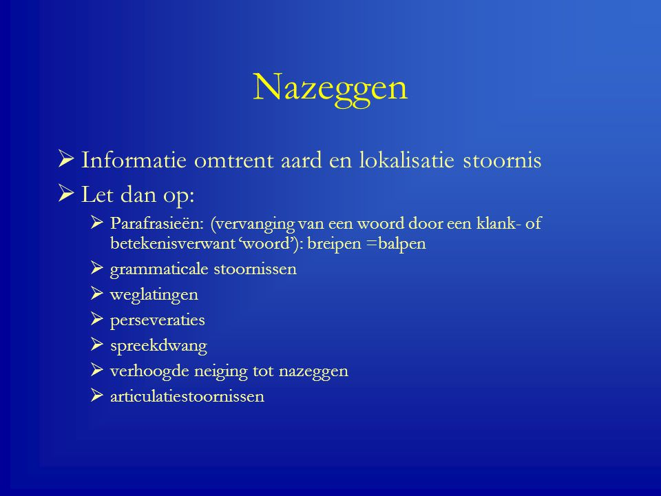 Nazeggen Informatie omtrent aard en lokalisatie stoornis Let dan op: