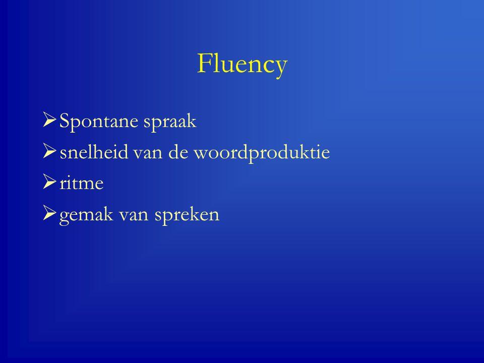 Fluency Spontane spraak snelheid van de woordproduktie ritme
