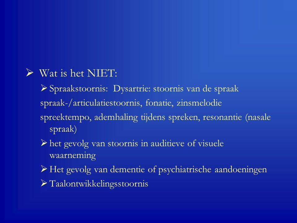 Wat is het NIET: Spraakstoornis: Dysartrie: stoornis van de spraak