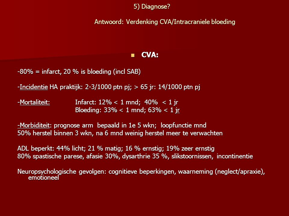 5) Diagnose Antwoord: Verdenking CVA/Intracraniele bloeding