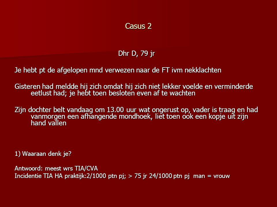 Casus 2 Dhr D, 79 jr. Je hebt pt de afgelopen mnd verwezen naar de FT ivm nekklachten.