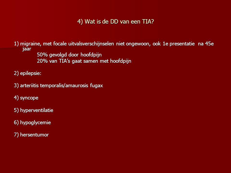 4) Wat is de DD van een TIA 1) migraine, met focale uitvalsverschijnselen niet ongewoon, ook 1e presentatie na 45e jaar.