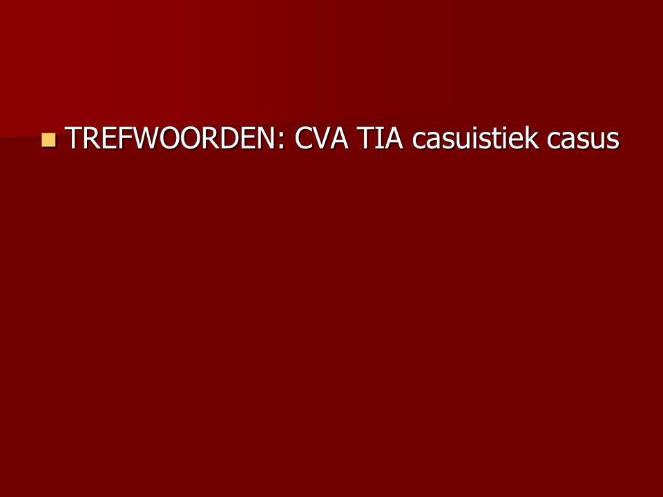TREFWOORDEN: CVA TIA casuistiek casus