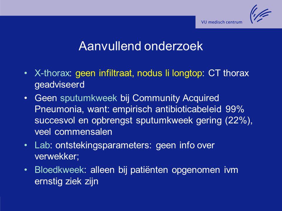 Aanvullend onderzoek X-thorax: geen infiltraat, nodus li longtop: CT thorax geadviseerd.