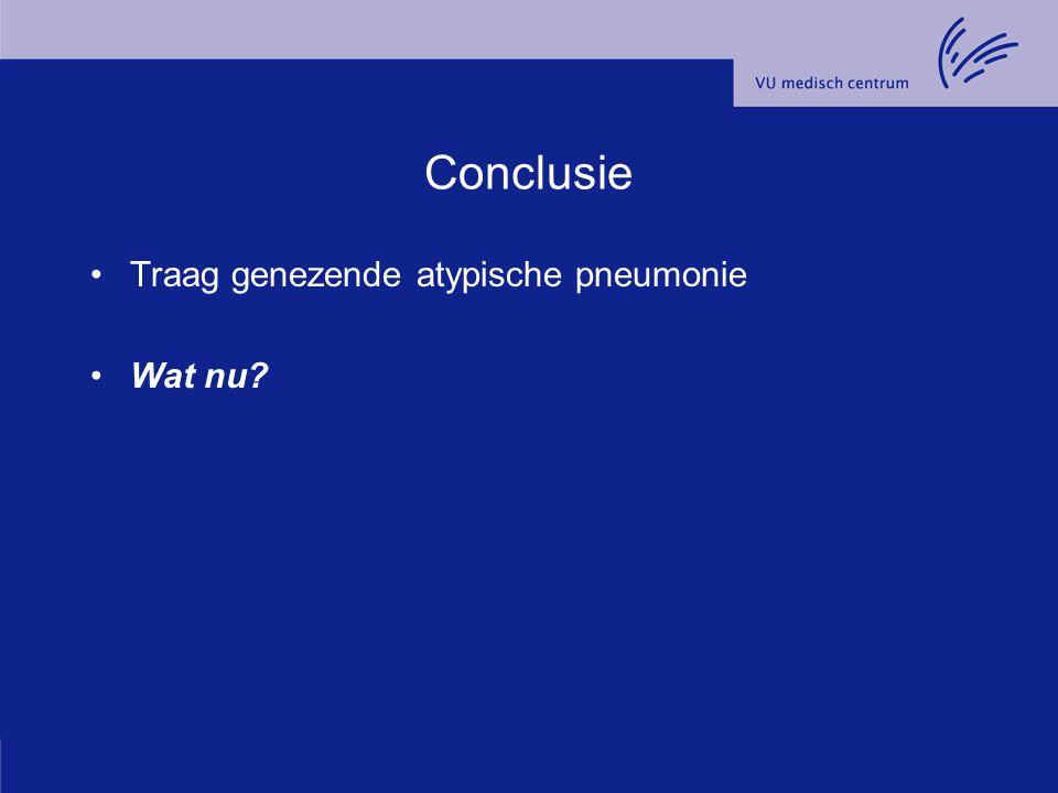 Conclusie Traag genezende atypische pneumonie Wat nu