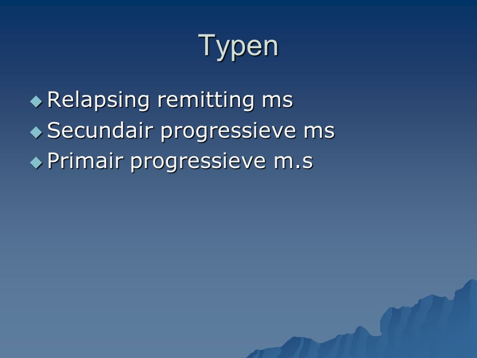 Typen Relapsing remitting ms Secundair progressieve ms