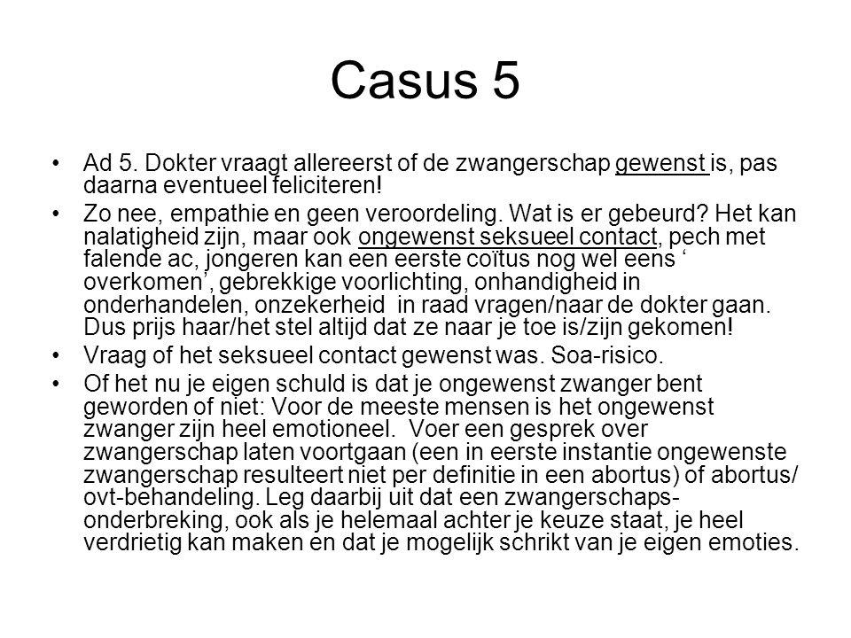 Casus 5 Ad 5. Dokter vraagt allereerst of de zwangerschap gewenst is, pas daarna eventueel feliciteren!