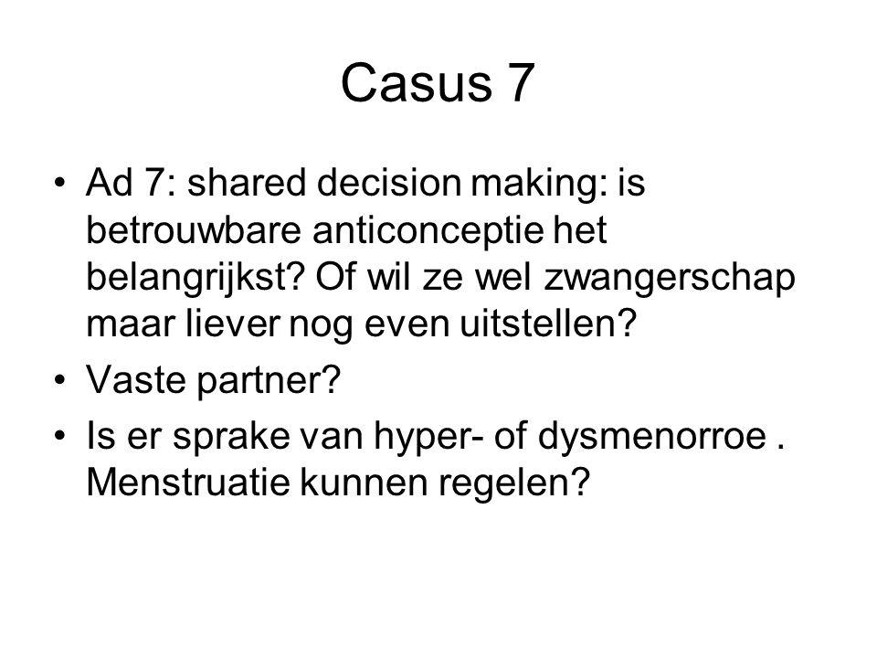 Casus 7 Ad 7: shared decision making: is betrouwbare anticonceptie het belangrijkst Of wil ze wel zwangerschap maar liever nog even uitstellen
