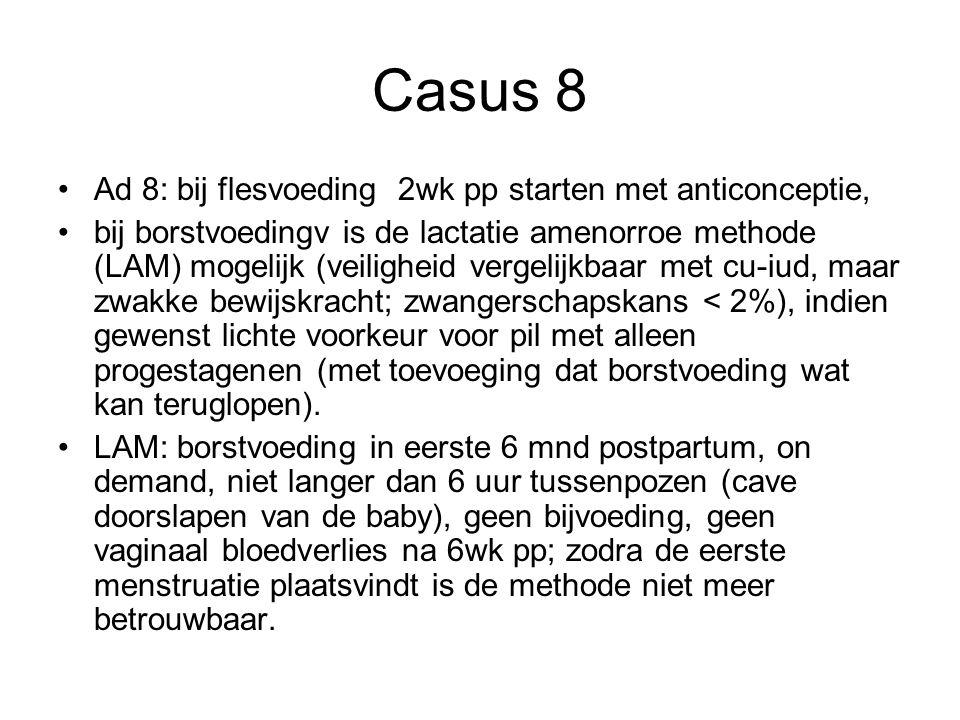 Casus 8 Ad 8: bij flesvoeding 2wk pp starten met anticonceptie,