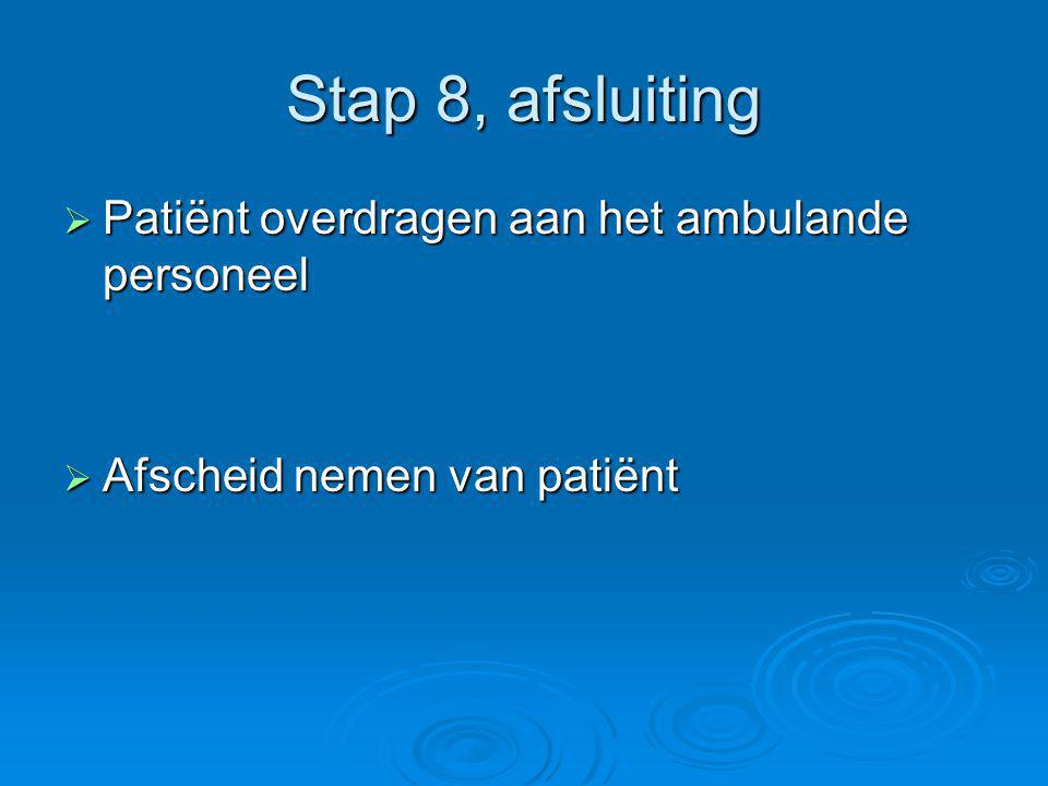 Stap 8, afsluiting Patiënt overdragen aan het ambulande personeel