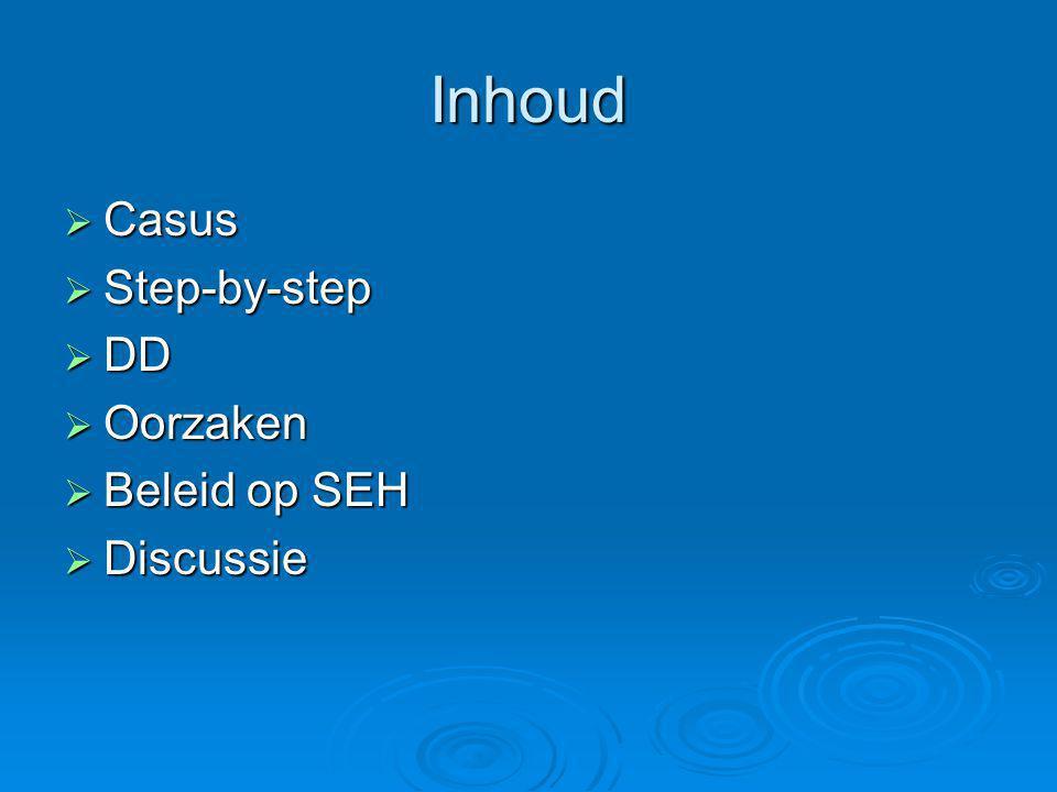 Inhoud Casus Step-by-step DD Oorzaken Beleid op SEH Discussie
