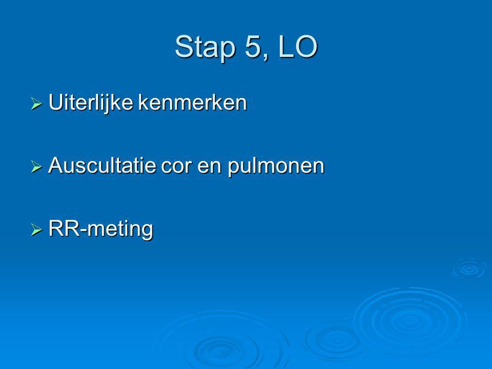 Stap 5, LO Uiterlijke kenmerken Auscultatie cor en pulmonen RR-meting