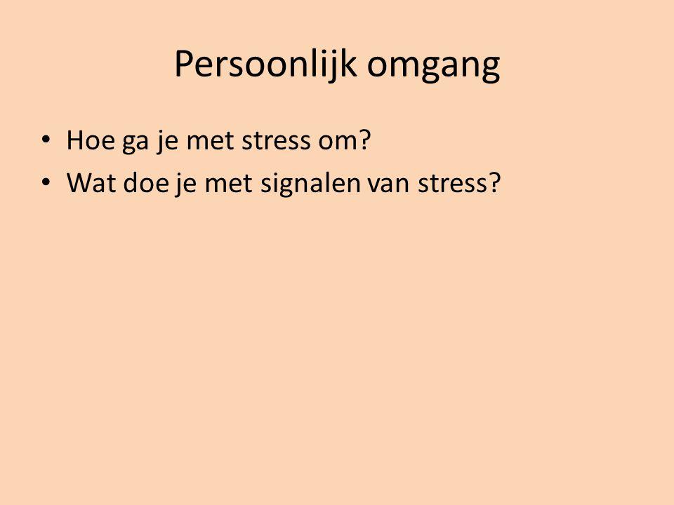Persoonlijk omgang Hoe ga je met stress om