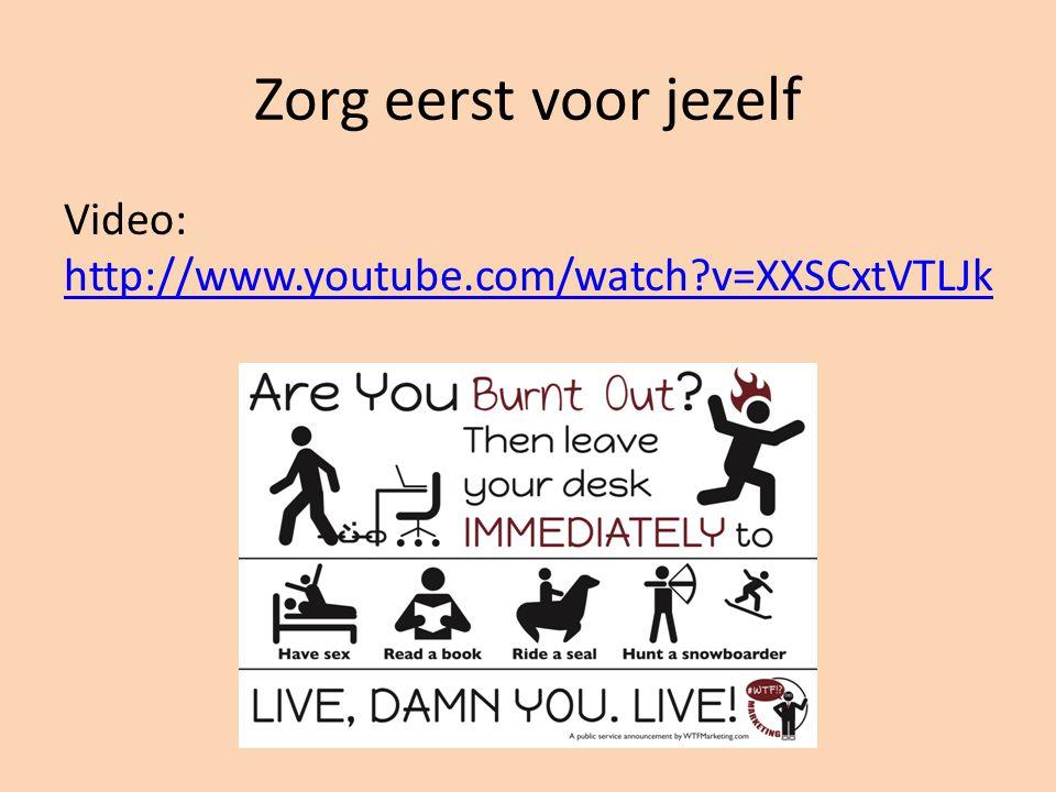 Zorg eerst voor jezelf Video: http://www.youtube.com/watch v=XXSCxtVTLJk